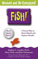 FISH! - A PROVEN WAY TO BOOST MORALE AND IMPROVE RESULTS - stephen c. lundin, harry paul, john christensen