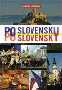 PO SLOVENSKU PO SLOVENSKY - Učebnica slovenskeho jazyka pre pokročilych - martin machata