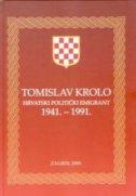 TOMISLAV KROLO HRVATSKI POLITIČKI EMIGRANT 1941.-1991. - tomislav krolo