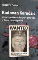 RADOVAN KARADŽIĆ - Uzroci, postanak i uspon genocida u Bosni i Hercegovini - robert j. donia