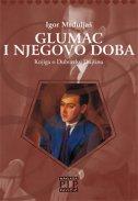 GLUMAC I NJEGOVO DOBA - Knjiga o Dubravku Dujšinu