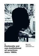 POSTMEDIA AND NON - INSTITUTIONAL ART PRACTICES SINCE 1960S - leonida kovač, sandra križić roban