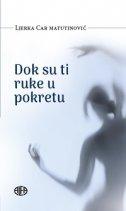 DOK SU TI RUKE U POKRETU - ljerka car matutinović