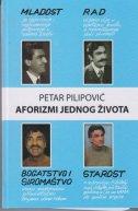 AFORIZMI JEDNOG ŽIVOTA - petar pilipović