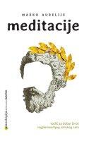 MEDITACIJE - Vodič za dobar život najplemenitijeg rimskog cara - marko aurelije