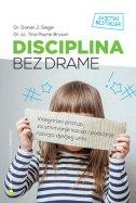 DISCIPLINA BEZ DRAME - Integrirani pristup za smirivanje kaosa i poticanje razvoja dječjeg uma - daniel j. siegel, tina payne bryson