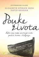 POUKE ŽIVOTA - Kako nas naša smrtnost može poučiti životu i življenju - elisabeth kubler-ross, david kessler
