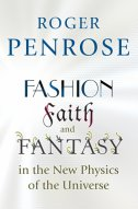 FASHION, FAITH AND FANTASY IN THE NEW PHYSICS OF THE UNIVERSE - roger penrose