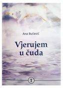 VJERUJEM U ČUDA, Knjiga 1 - ana bučević