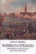 MATERIJALNA CIVILIZACIJA, EKONOMIJA I KAPITALIZAM OD XV DO XVIII VEKA 1/3 - fernand braudel