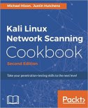 Kali Linux Network Scanning Cookbook, 2/e - michael hixon, justin hutchens