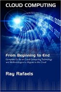 Cloud Computing - From Beginning to End - ray rafaels