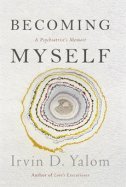 BECOMING MYSELF - A Psychiatrists Memoir - irvin d. yalom