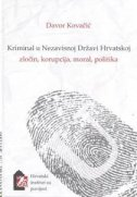 KRIMINAL U NEZAVISNOJ DRŽAVI HRVATSKOJ - zločin, korupcija, moral, politika - davor kovačić