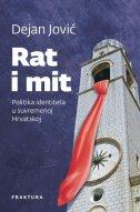 RAT I MIT - Politika identiteta u suvremenoj Hrvatskoj - dejan jović
