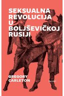 SEKSUALNA REVOLUCIJA U BOLJŠEVIČKOJ RUSIJI - gregory carleton