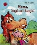 MAMA, KUPI MI KONJA! - irena ivetić