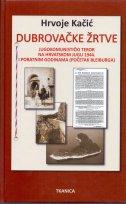 DUBROVAČKE ŽRTVE - JUGOKOMUNISTIČKI TEROR NA HRVATSKOM JUGU 1944. I PORATNIM GODINAMA (POČETAK BLEIBURGA) - hrvoje kačić