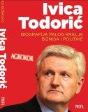IVICA TODORIĆ - Biografija palog kralja biznisa i politike - ratko bošković