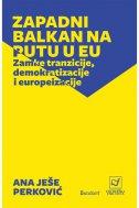 ZAPADNI BALKAN NA PUTU U EU - Zamke tranzicije, demokratizacije i europeizacije - ana ješe perković