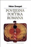 POVIJESNA POETIKA ROMANA - viktor žmegač