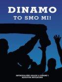 DINAMO - to smo mi! - Antropološki ogledi o Dinamu i njegovim navijačima - goran pavel (ur.) šantek