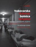 VUKOVARSKA BOLNICA/SVJETIONIK U POVIJESNIM OLUJAMA HRVATSKOGA ISTOKA (hrv. - eng.) - ivo lučić