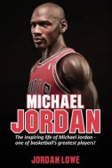 MICHAEL JORDAN - THE INSPIRING LIFE OF MICHAEL JORDAN - jordan lowe