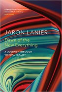 DAWN OF THE NEW EVERYTHING - A Journey Through Virtual Reality - jaron lanier