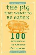 THE PIG THAT WANTS TO BE EATEN - julian baggini