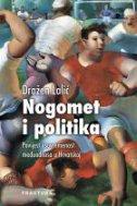 NOGOMET I POLITIKA - Povijest i suvremenost međuodnosa u Hrvatskoj - dražen lalić