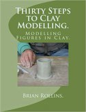 THIRTY STEPS TO CLAY MODELLING - brian rollins