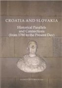 CROATIA AND SLOVAKIA VOL. II - Historical Parallels and Connections (from 1780 to the Present Day) - martin ur. vašš, željko (ur.) holjevac, martin ur. homza