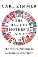 SHE HAS HER MOTHERS LAUGH - The Powers, Perversions, and Potential of Heredity - carl zimmer
