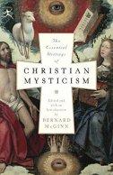 Essential Writings of Christian Mysticism - bernard mcginn