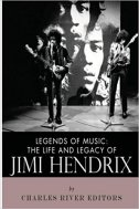 LEGENDS OF MUSIC - THE LIFE AND LEGACY OF JIMI HENDRIX