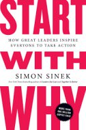 Start With Why - How Great Leaders Inspire Everyone To Take Action - simon sinek