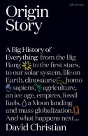 ORIGIN STORY - A Big History of Everything - david christian