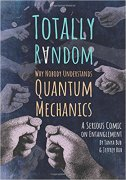 TOTALLY RANDOM - Why Nobody Understands Quantum Mechanics (A Serious Comic on Entanglement) - jeffrey bub, tanya bub