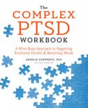 THE COMPLETE PTSD WORKBOOK: A mind-body approach to regaining emotional control & becoming whole - arielle schwartz