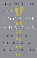 The Book of Humans - The Story of How We Became Us - adam rutherford