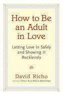 HOW TO BE AN ADULT IN LOVE - david richo