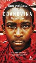 EBANOVINA - MOJ AFRIČKI ŽIVOT - ryszard kapuscinski