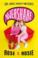 OVERSHARE - Love, Laughs, Sexuality and Secrets - rose ellen dix, rosie spaughton