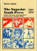 THE YUGOSLAV YOUTH PRESS (1968-1980) - student movements, youth subcultures and Communist alternative media - marko zubak