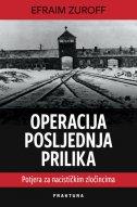 OPERACIJA POSLJEDNJA PRILIKA - Potraga za nacističkim zločincima - efraim zuroff