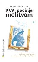 SVE POČINJE MOLITVOM - Meditacije Majke Terezije o duhovnom životu za ljude svih vjera - majka terezija