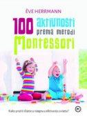 100 AKTIVNOSTI PREMA METODI MONTESSORI - eve herrmann