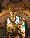 KATOLIČKA CRKVA U HRVATSKOJ - grupa autora