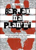 BARJAK NA PLANINI - Politička antropologija rata u Hrvatskoj i Bosni i Hercegovini 1990.-1995. - ivo žanić